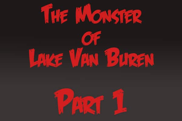 The Monster of Lake Van Buren: Part 1