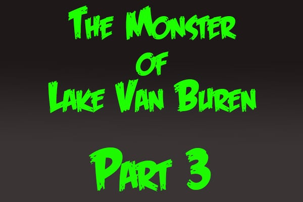 The Monster of Lake Van Buren: Part 3 | Fiction