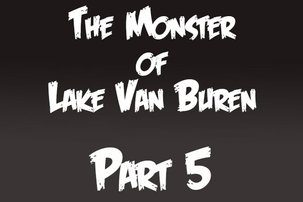 The Monster of Lake Van Buren: Part 5 | Fiction