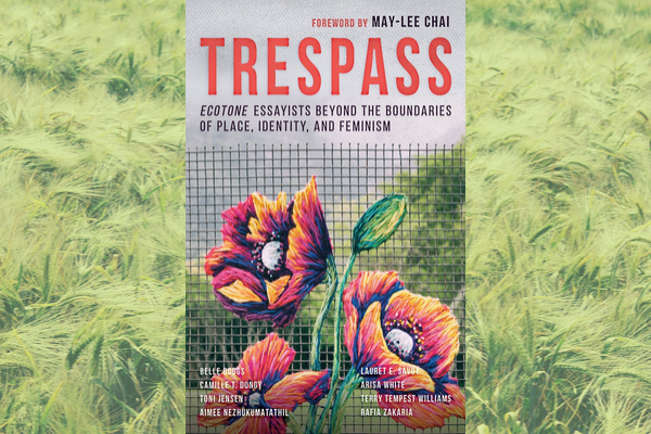 Trespass: Ecotone Essayists Beyond the Boundaries of Place, Identity, and Feminism | Book Review
